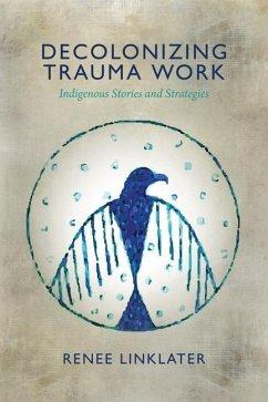 Decolonizing Trauma Work - Linklater, Renee