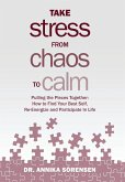Take Stress from Chaos to Calm: Pulling the Pieces Together: How to Find Your Best Self, Re-Energize and Participate in Life