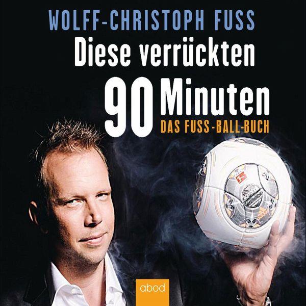 Diese verrückten 90 Minuten, Audio-CD - Fuss, Wolff-Christoph