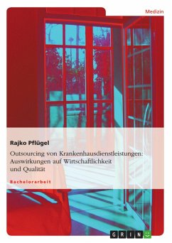 Outsourcing von Krankenhausdienstleistungen - Auswirkungen auf die Wirtschaftlichkeit und Qualität (eBook, ePUB) - Pflügel, Rajko