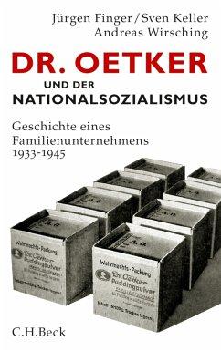 Dr. Oetker und der Nationalsozialismus (eBook, PDF) - Finger, Jürgen; Wirsching, Andreas; Keller, Sven