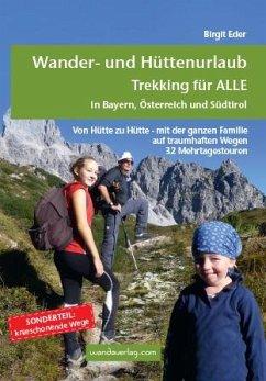 Wander- und Hüttenurlaub. Trekking für ALLE in Bayern, Österreich und Südtirol - Eder, Birgit