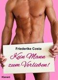 Kein Mann zum Verlieben! Turbulenter, spritziger Liebesroman nur für Frauen... (eBook, ePUB)