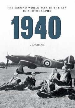 1940 the Second World War in the Air in Photographs: Blitzkrieg and the Battle of Britain - Archard, L.