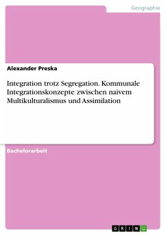 Integration trotz Segregation. Kommunale Integrationskonzepte zwischen naivem Multikulturalismus und Assimilation (eBook, PDF)