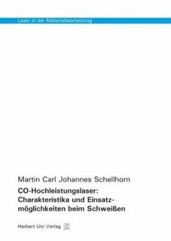 CO-Hochleistungslaser: Charakteristika und Einsatzmöglichkeiten beim Schweißen - Schellhorn, Martin Carl Johannes