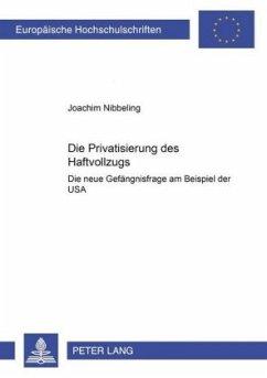 Die Privatisierung des Haftvollzugs - Nibbeling, Joachim