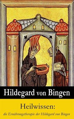 Heilwissen: die Ernährungstherapie der Hildegard von Bingen (eBook, ePUB) - Bingen, Hildegard Von
