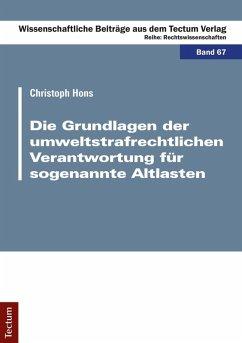 Die Grundlagen der umweltstrafrechtlichen Verantwortung für sogenannte Altlasten (eBook, PDF) - Hons, Christoph