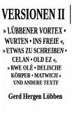 Versionen II │» Lübbener Vortex • Wurten • Ins Freie «» Etwas zu schreiben • Celan • Old Ez «, » Rwe Olé • Delische Körper • Matwich « und andere Texte (eBook, ePUB)