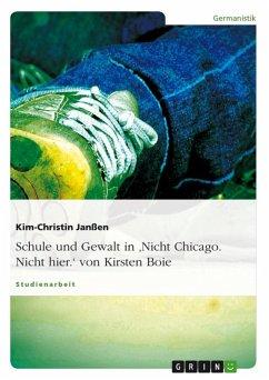 Schule und Gewalt als Themen der Kinder- und Jugendliteratur am Beispiel der Jugendlektüre 'Nicht Chicago. Nicht hier.' von Kirsten Boie (eBook, ePUB)