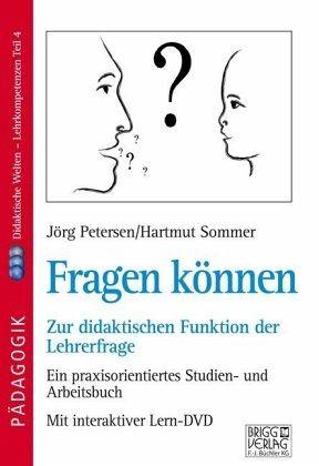 Fragen können - Zur didaktischen Funktion der Lehrerfrage, m. DVD - Petersen, Jörg; Sommer, Hartmut