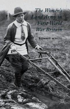 The Women's Land Army in First World War Britain - White, B.