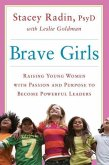 Brave Girls: Raising Young Women with Passion and Purpose to Become Powerful Leaders