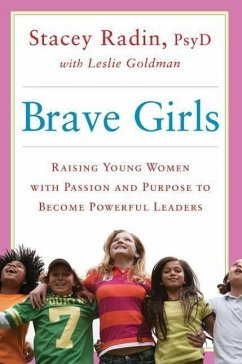 Brave Girls: Raising Young Women with Passion and Purpose to Become Powerful Leaders - Radin, Stacey