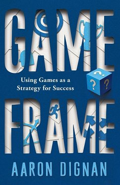 Game Frame: Using Games as a Strategy for Success - Dignan, Aaron