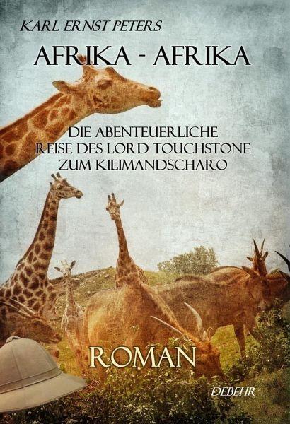 Afrika - Afrika - oder - Die abenteuerliche Reise des Lord Touchstone zum Kilimandscharo - ROMAN - Peters, Karl E.