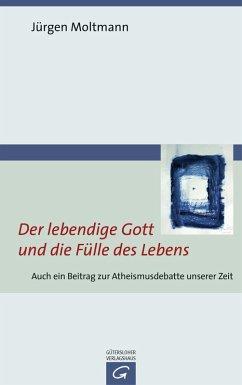 Der lebendige Gott und die Fülle des Lebens (eBook, ePUB) - Moltmann, Jürgen