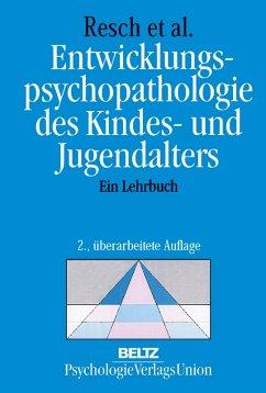 Entwicklungspsychopathologie des Kindes- und Jugendalters (eBook, PDF) - Resch, Franz; Parzer, Peter; Brunner, Romuald M.; Haffner, Johann; Koch, Eginhard; Oelkers-Ax, Rieke; Schuch, Bibiana; Strehlow, Ulrich