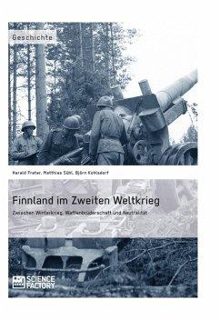 Finnland im Zweiten Weltkrieg: Zwischen Winterkrieg, Waffenbrüderschaft und Neutralität (eBook, ePUB)
