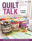 Quilt Talk: Paper-Pieced Alphabet with Symbols & Numbers - 12 Chatty Projects [With Pattern(s)]