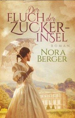 Der Fluch der Zuckerinsel - Berger, Nora