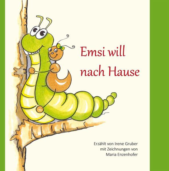 Emsi will nach Hause von Irene Gruber Maria Enzenhofer