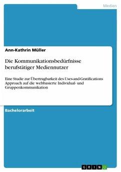 Die Kommunikationsbedürfnisse berufstätiger Mediennutzer - Müller, Ann-Kathrin