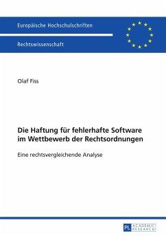 Die Haftung für fehlerhafte Software im Wettbewerb der Rechtsordnungen - Fiss, Olaf