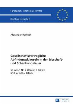 Gesellschaftsvertragliche Abfindungsklauseln in der Erbschaft- und Schenkungsteuer - Hasbach, Alexander