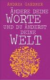 Ändere deine Worte und du änderst deine Welt (eBook, ePUB)
