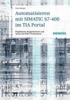 Automatisieren mit SIMATIC S7-400 im TIA Portal (eBook, PDF) - Berger, Hans
