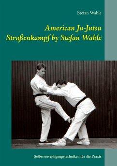 American Ju-Jutsu Straßenkampf by Stefan Wahle