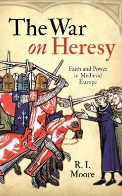 The War On Heresy - Moore, Professor R. I.