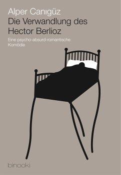 Die Verwandlung des Hector Berlioz (eBook, ePUB)