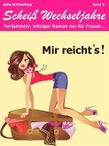 Mir reichts! Scheiß Wechseljahre, Band 9. Turbulenter, witziger Liebesroman nur für Frauen... (eBook, ePUB)