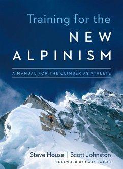 Training for the New Alpinism (eBook, ePUB) - House, Steve; Johnston, Scott