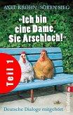 """""""Ich bin eine Dame, Sie Arschloch!"""" (Teil 1) (eBook, ePUB)"""