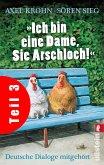 """""""Ich bin eine Dame, Sie Arschloch!"""" (Teil 3) (eBook, ePUB)"""