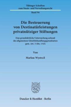 Die Besteuerung von Destinatärleistungen privatnütziger Stiftungen - Wystrcil, Markus