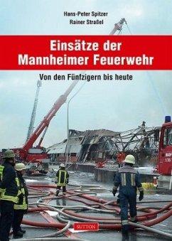 Einsätze der Mannheimer Feuerwehr - Spitzer, Hans-Peter; Straßel, Rainer