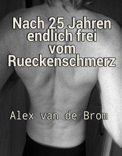 Nach 25 Jahren endlich frei vom Rückenschmerz (eBook, ePUB) - de Brom, Alex van