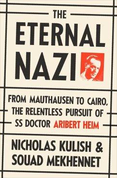 The Eternal Nazi (eBook, ePUB) - Kulish, Nicholas; Mekhennet, Souad
