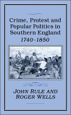 Crime, Protest and Popular Politics in Southern England, 1740-1850 (eBook, PDF)
