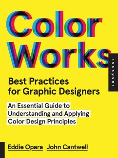 Best Practices for Graphic Designers, Color Works (eBook, PDF) - Opara, Eddie; Cantwell, John