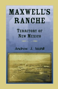 Maxwell's Ranche, Territory of New Mexico - Wahll, Andrew J.