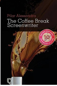 The Coffee Break Screenwriter: Writing Your Script Ten Minutes at a Time - Alessandra, Pilar