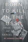 Born to Kill in the USSR - True Stories of Soviet Serial Killers