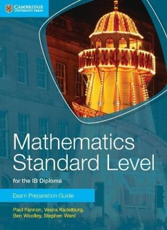 Mathematics Standard Level for the IB Diploma Exam Preparation Guide - Fannon, Paul; Kadelburg, Vesna; Woolley, Ben