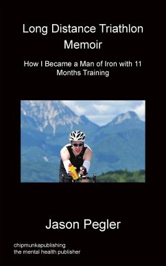 Long Distance Triathlon Memoir - How I Became a Man of Iron with 11 Months Training